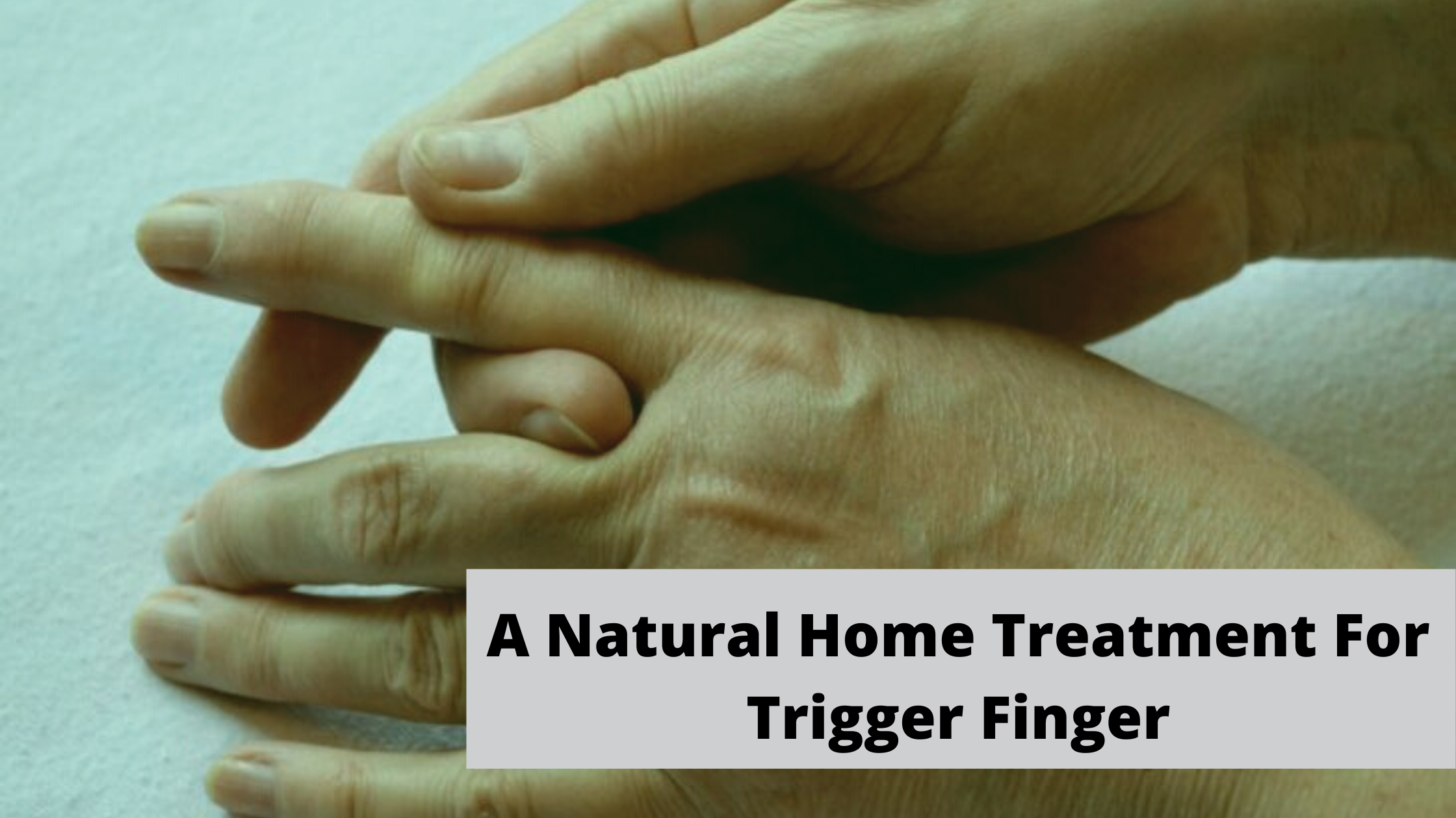 A Natural Home Treatment For Trigger Finger