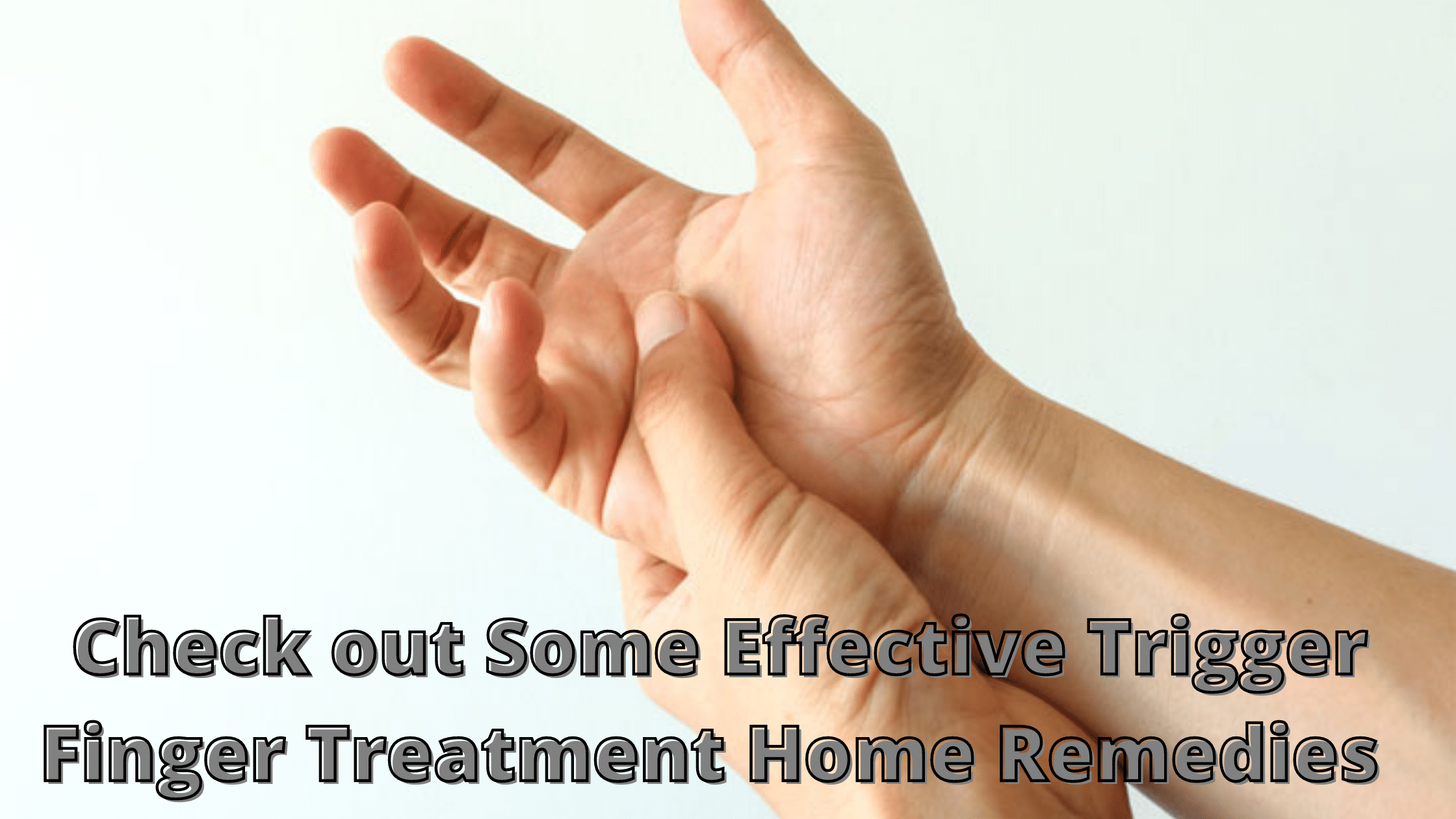 Check out Some Effective Trigger Finger Treatment Home Remedies